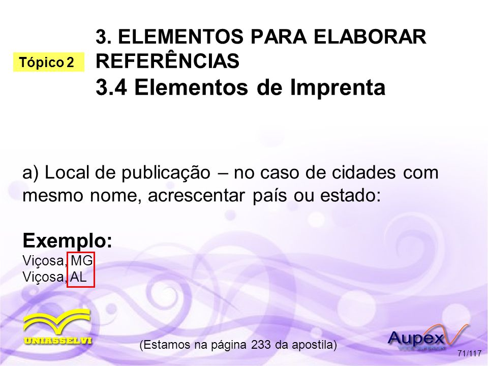 3. ELEMENTOS PARA ELABORAR REFERÊNCIAS 3.4 Elementos de Imprenta a) Local de publicação – no caso de cidades com mesmo nome, acrescentar país ou estad