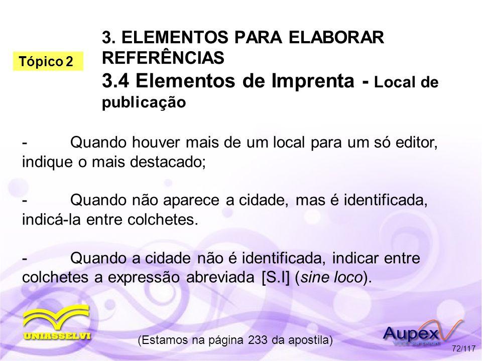 3. ELEMENTOS PARA ELABORAR REFERÊNCIAS 3.4 Elementos de Imprenta - Local de publicação -Quando houver mais de um local para um só editor, indique o ma