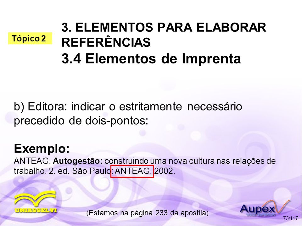 3. ELEMENTOS PARA ELABORAR REFERÊNCIAS 3.4 Elementos de Imprenta b) Editora: indicar o estritamente necessário precedido de dois-pontos: (Estamos na p