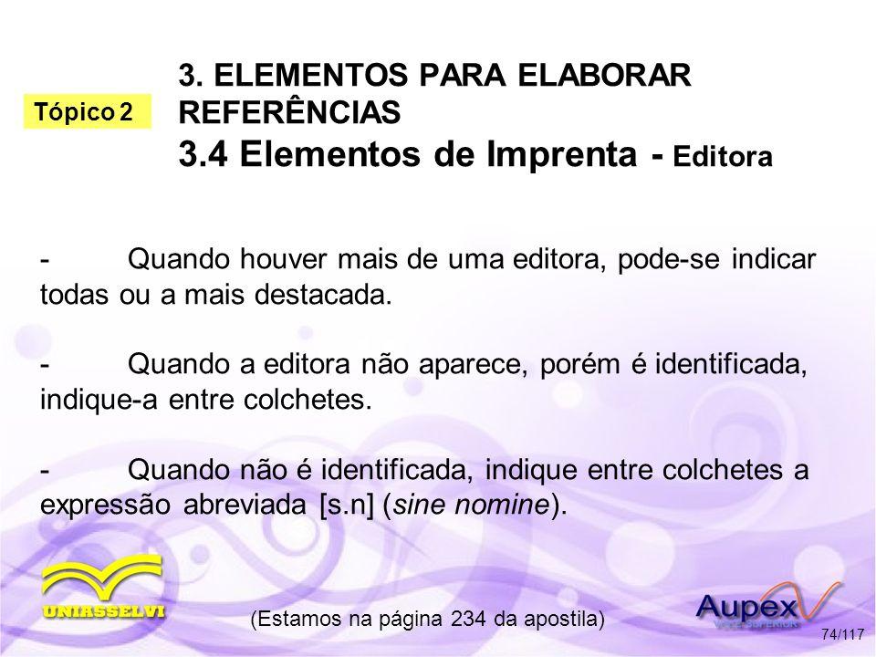 3. ELEMENTOS PARA ELABORAR REFERÊNCIAS 3.4 Elementos de Imprenta - Editora -Quando houver mais de uma editora, pode-se indicar todas ou a mais destaca