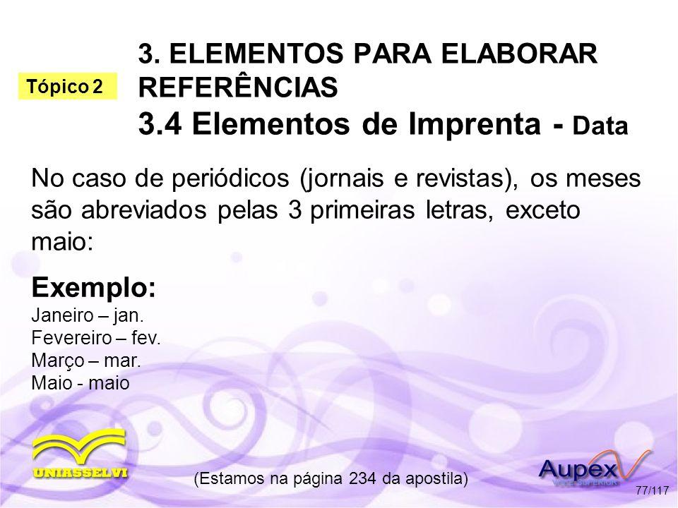 3. ELEMENTOS PARA ELABORAR REFERÊNCIAS 3.4 Elementos de Imprenta - Data No caso de periódicos (jornais e revistas), os meses são abreviados pelas 3 pr