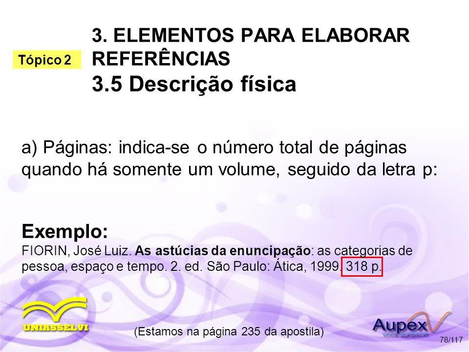 3. ELEMENTOS PARA ELABORAR REFERÊNCIAS 3.5 Descrição física a) Páginas: indica-se o número total de páginas quando há somente um volume, seguido da le