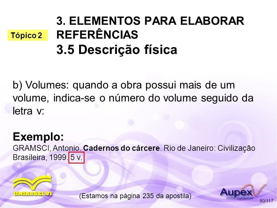 3. ELEMENTOS PARA ELABORAR REFERÊNCIAS 3.5 Descrição física b) Volumes: quando a obra possui mais de um volume, indica-se o número do volume seguido d