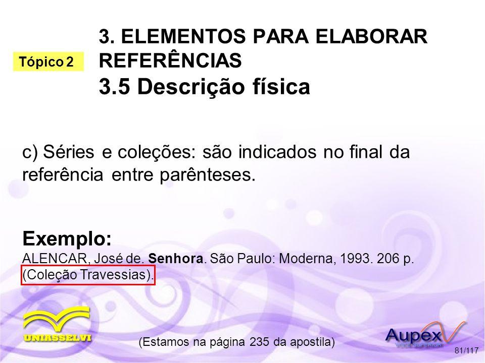 3. ELEMENTOS PARA ELABORAR REFERÊNCIAS 3.5 Descrição física c) Séries e coleções: são indicados no final da referência entre parênteses. (Estamos na p