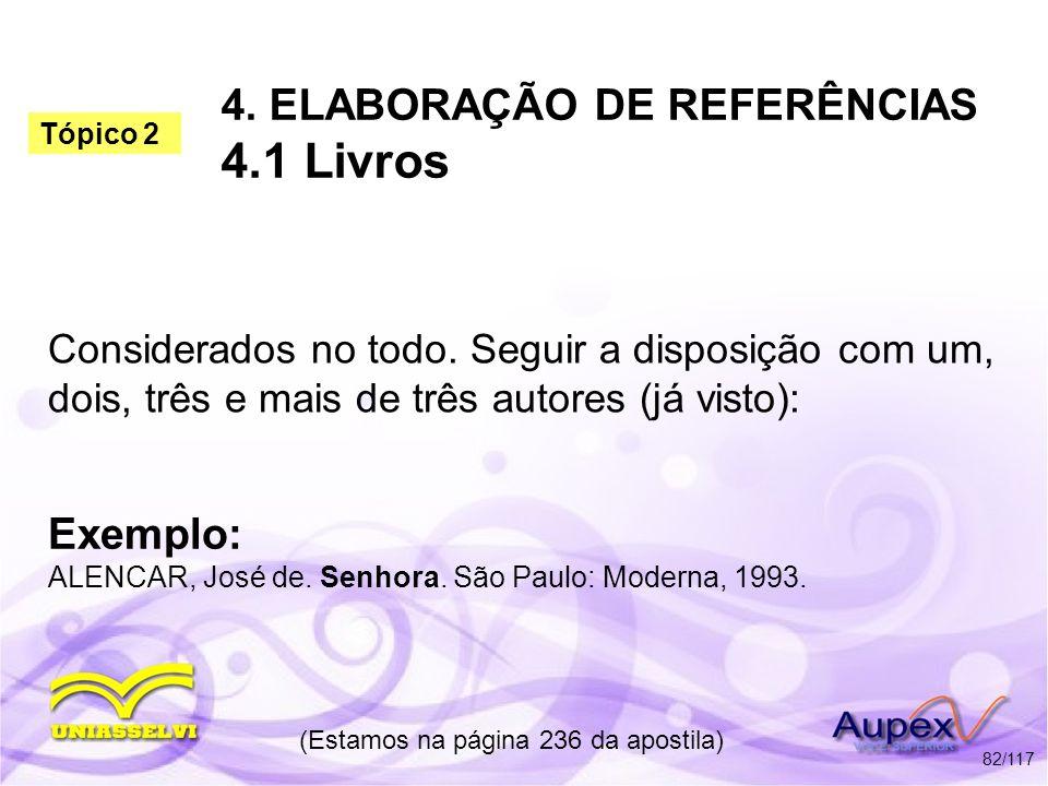 4. ELABORAÇÃO DE REFERÊNCIAS 4.1 Livros Considerados no todo. Seguir a disposição com um, dois, três e mais de três autores (já visto): (Estamos na pá