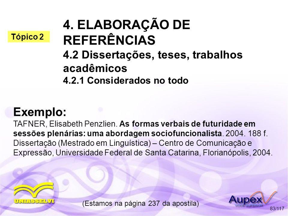 4. ELABORAÇÃO DE REFERÊNCIAS 4.2 Dissertações, teses, trabalhos acadêmicos 4.2.1 Considerados no todo (Estamos na página 237 da apostila) 83/117 Exemp