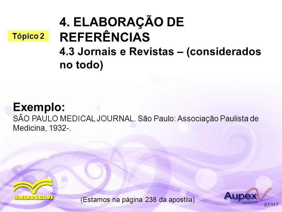 4. ELABORAÇÃO DE REFERÊNCIAS 4.3 Jornais e Revistas – (considerados no todo) (Estamos na página 238 da apostila) 87/117 Exemplo: SÃO PAULO MEDICAL JOU