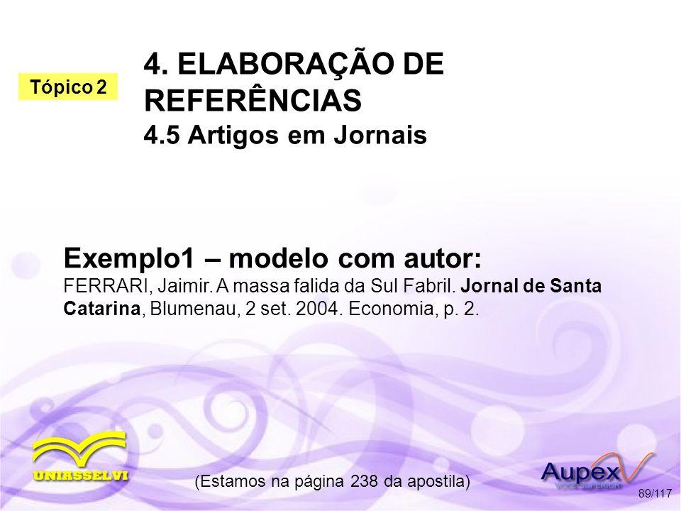 4. ELABORAÇÃO DE REFERÊNCIAS 4.5 Artigos em Jornais (Estamos na página 238 da apostila) 89/117 Exemplo1 – modelo com autor: FERRARI, Jaimir. A massa f