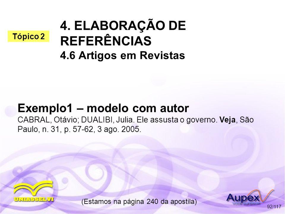 4. ELABORAÇÃO DE REFERÊNCIAS 4.6 Artigos em Revistas (Estamos na página 240 da apostila) 92/117 Exemplo1 – modelo com autor CABRAL, Otávio; DUALIBI, J