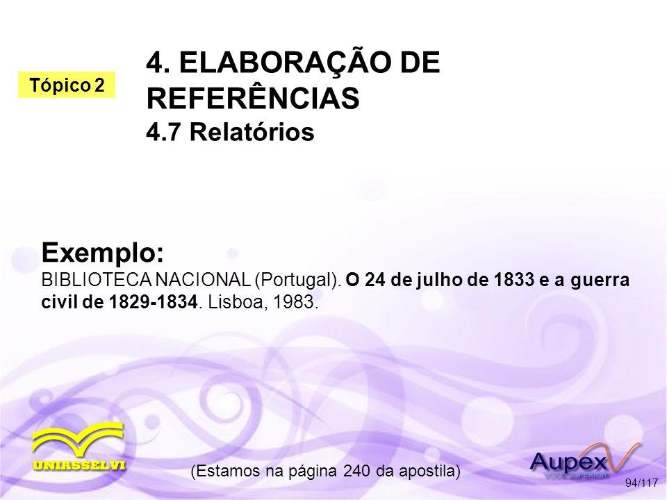 4. ELABORAÇÃO DE REFERÊNCIAS 4.7 Relatórios (Estamos na página 240 da apostila) 94/117 Exemplo: BIBLIOTECA NACIONAL (Portugal). O 24 de julho de 1833