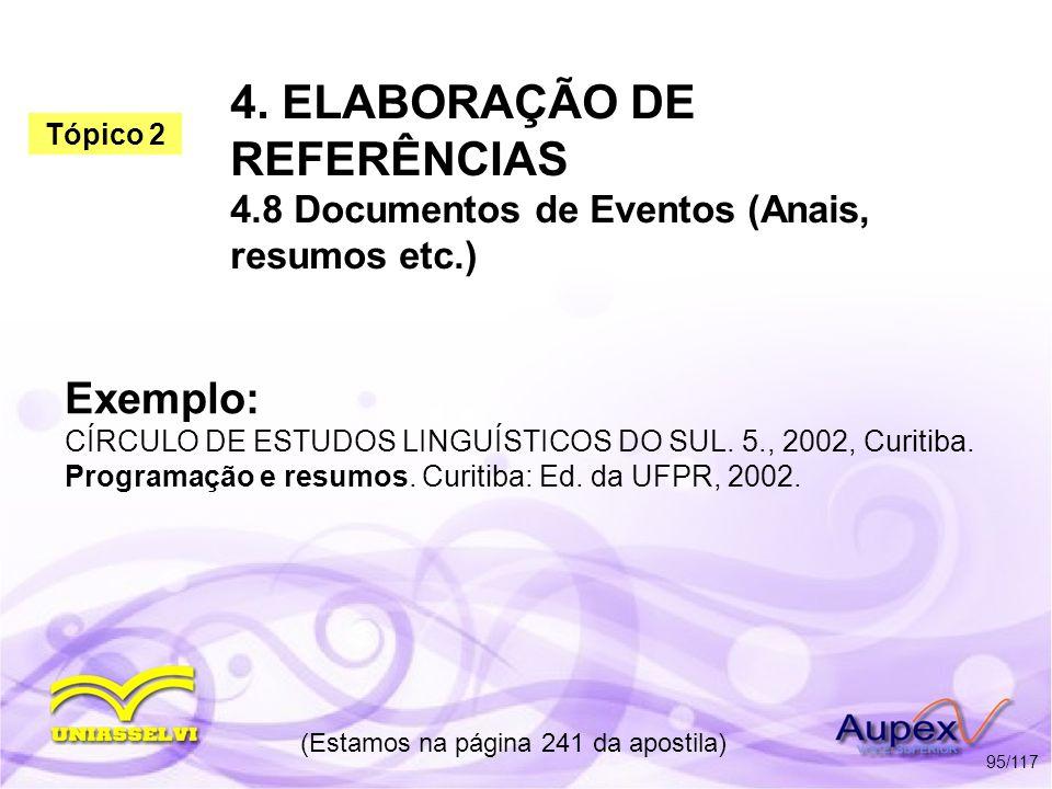 4. ELABORAÇÃO DE REFERÊNCIAS 4.8 Documentos de Eventos (Anais, resumos etc.) (Estamos na página 241 da apostila) 95/117 Exemplo: CÍRCULO DE ESTUDOS LI