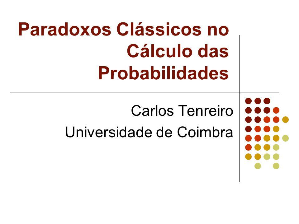 Paradoxos Clássicos no Cálculo das Probabilidades Carlos Tenreiro Universidade de Coimbra