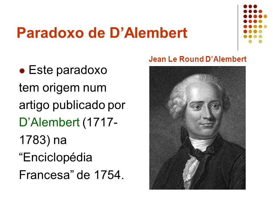 Paradoxo de DAlembert Este paradoxo tem origem num artigo publicado por DAlembert (1717- 1783) na Enciclopédia Francesa de 1754. Jean Le Round DAlembe