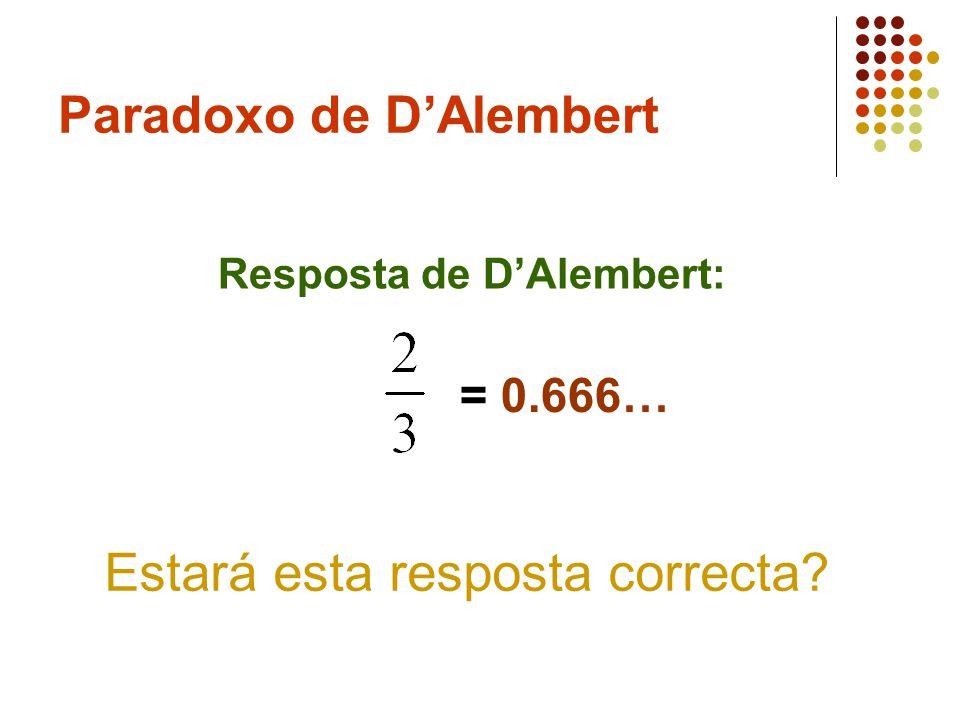 Paradoxo de DAlembert Resposta de DAlembert: = 0.666… Estará esta resposta correcta?