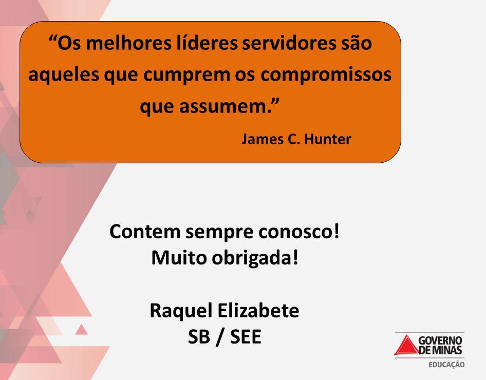 Os melhores líderes servidores são aqueles que cumprem os compromissos que assumem. James C. Hunter Contem sempre conosco! Muito obrigada! Raquel Eliz