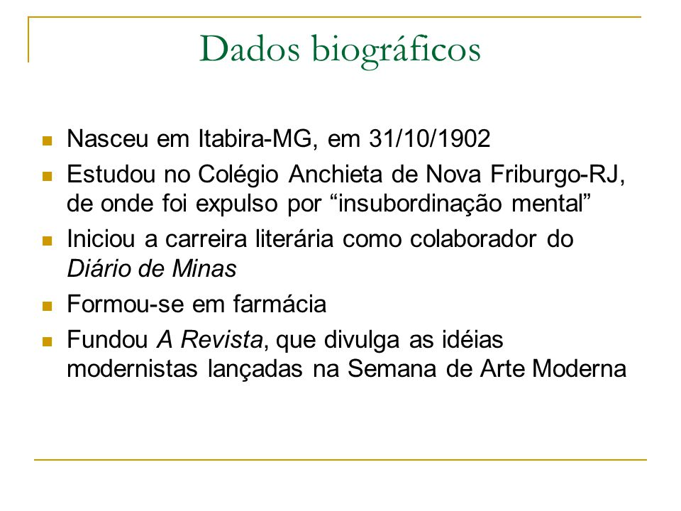Dados biográficos Nasceu em Itabira-MG, em 31/10/1902 Estudou no Colégio Anchieta de Nova Friburgo-RJ, de onde foi expulso por insubordinação mental I