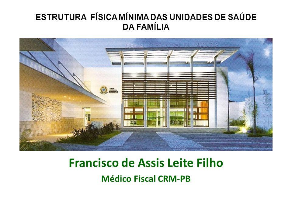 Francisco de Assis Leite Filho Médico Fiscal CRM-PB ESTRUTURA FÍSICA MÍNIMA DAS UNIDADES DE SAÚDE DA FAMÍLIA
