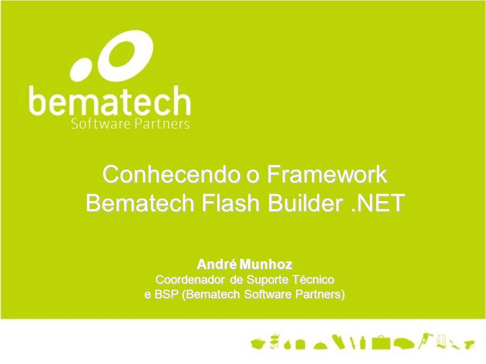 André Munhoz Coordenador de Suporte Técnico e BSP (Bematech Software Partners) Conhecendo o Framework Bematech Flash Builder.NET