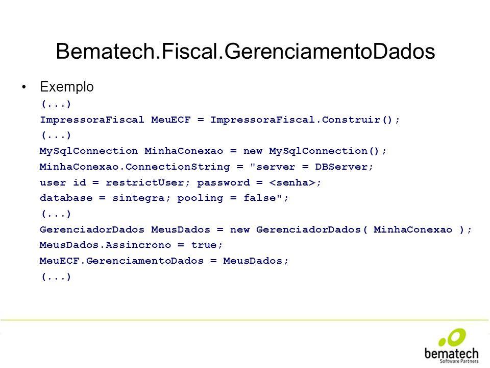 Bematech.Fiscal.GerenciamentoDados Exemplo (...) ImpressoraFiscal MeuECF = ImpressoraFiscal.Construir(); (...) MySqlConnection MinhaConexao = new MySq