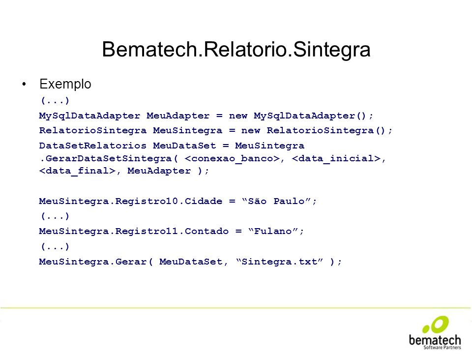 Bematech.Relatorio.Sintegra Exemplo (...) MySqlDataAdapter MeuAdapter = new MySqlDataAdapter(); RelatorioSintegra MeuSintegra = new RelatorioSintegra(