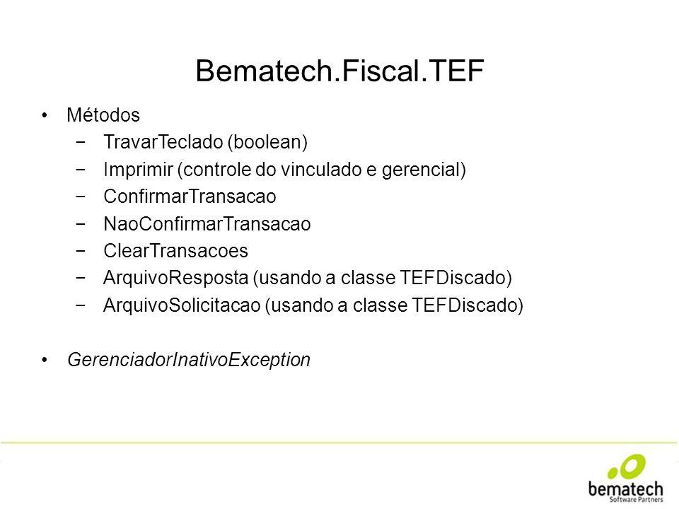 Bematech.Fiscal.TEF Métodos TravarTeclado (boolean) Imprimir (controle do vinculado e gerencial) ConfirmarTransacao NaoConfirmarTransacao ClearTransac