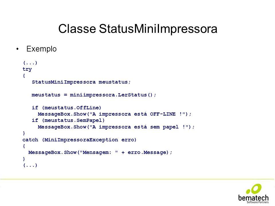 Classe StatusMiniImpressora Exemplo (...) try { StatusMiniImpressora meustatus; meustatus = miniimpressora.LerStatus(); if (meustatus.OffLine) Message