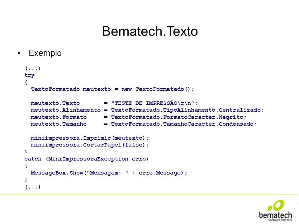 Bematech.Texto Exemplo (...) try { TextoFormatado meutexto = new TextoFormatado(); meutexto.Texto =