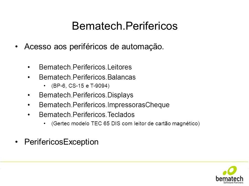 Bematech.Perifericos Acesso aos periféricos de automação. Bematech.Perifericos.Leitores Bematech.Perifericos.Balancas (BP-6, CS-15 e T-9094) Bematech.