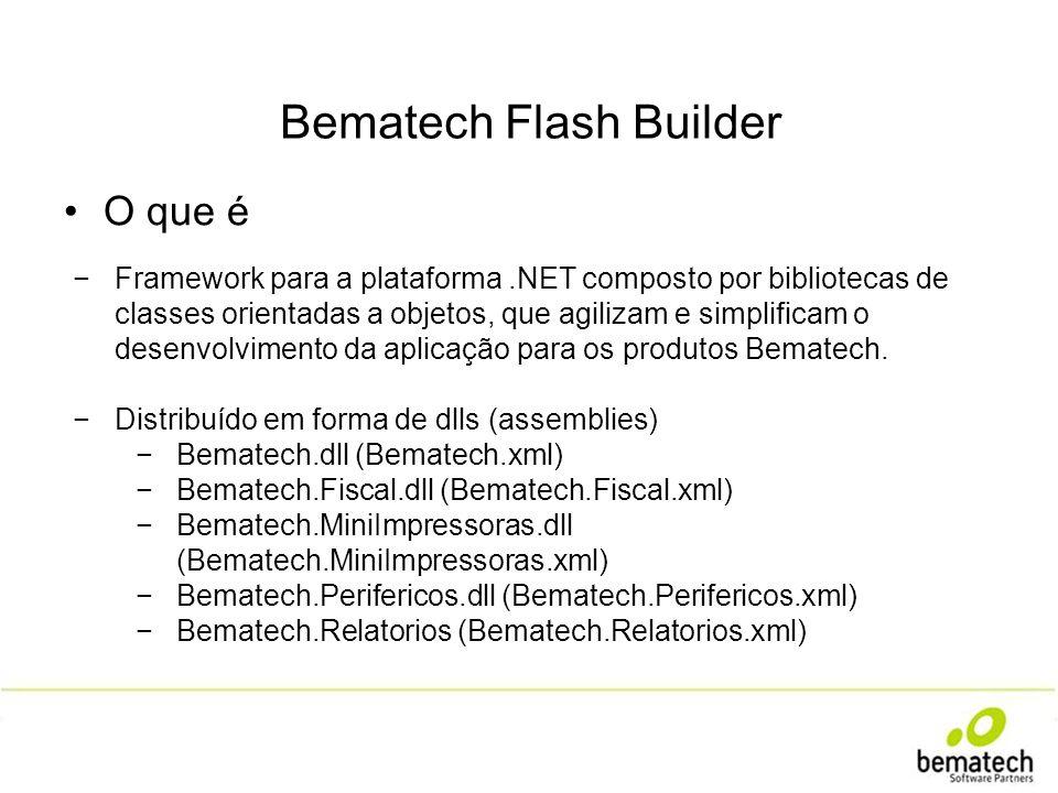 Bematech Flash Builder O que é Framework para a plataforma.NET composto por bibliotecas de classes orientadas a objetos, que agilizam e simplificam o