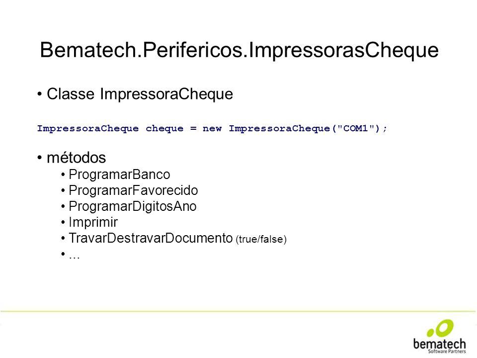 Bematech.Perifericos.ImpressorasCheque Classe ImpressoraCheque ImpressoraCheque cheque = new ImpressoraCheque(