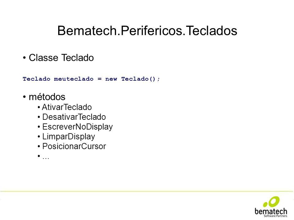 Bematech.Perifericos.Teclados Classe Teclado Teclado meuteclado = new Teclado(); métodos AtivarTeclado DesativarTeclado EscreverNoDisplay LimparDispla