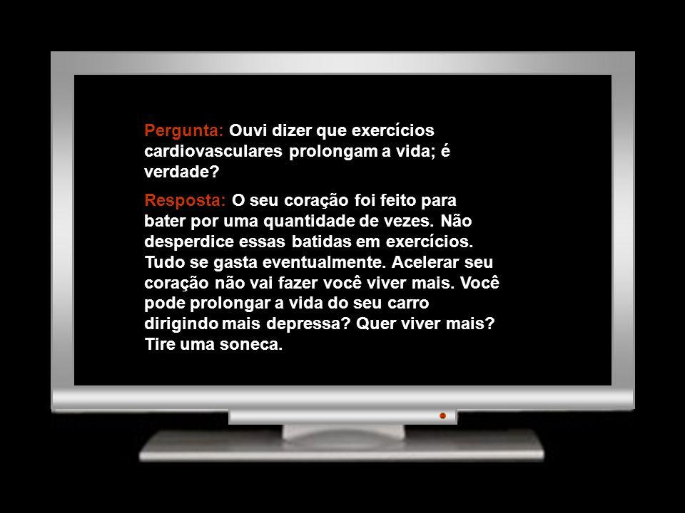 Pergunta: Ouvi dizer que exercícios cardiovasculares prolongam a vida; é verdade.