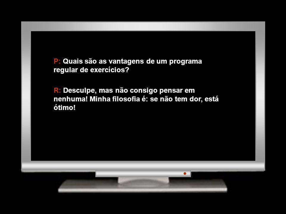 P: Quais são as vantagens de um programa regular de exercícios.
