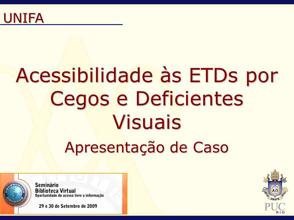 UNIFA Acessibilidade às ETDs por Cegos e Deficientes Visuais Apresentação de Caso