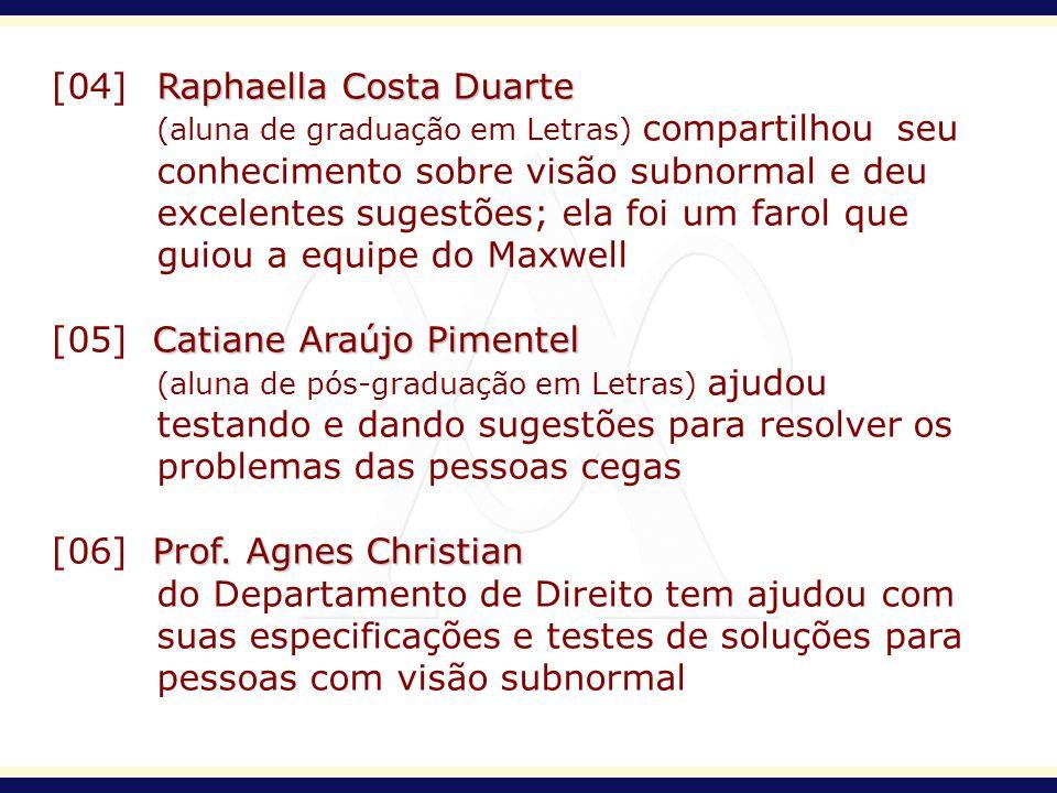 Raphaella Costa Duarte [04] Raphaella Costa Duarte (aluna de graduação em Letras) compartilhou seu conhecimento sobre visão subnormal e deu excelentes