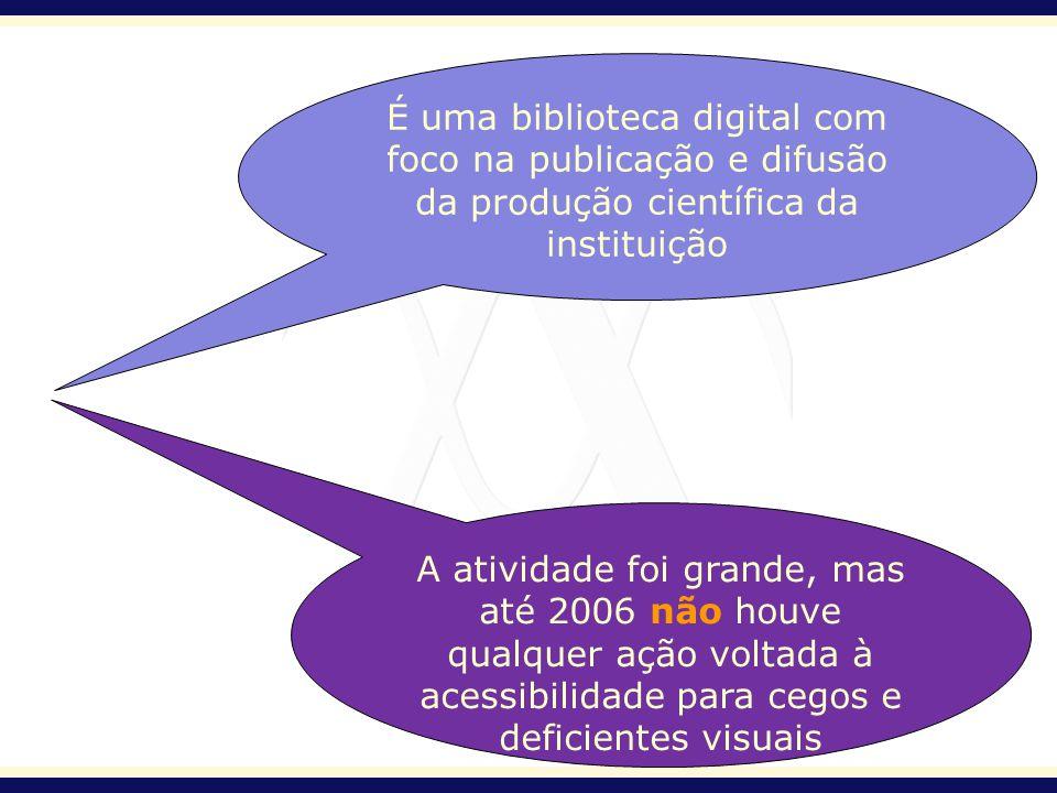 É uma biblioteca digital com foco na publicação e difusão da produção científica da instituição A atividade foi grande, mas até 2006 não houve qualque