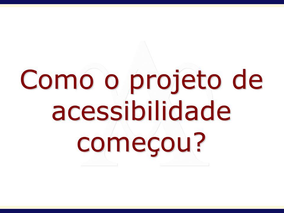 Como o projeto de acessibilidade começou?