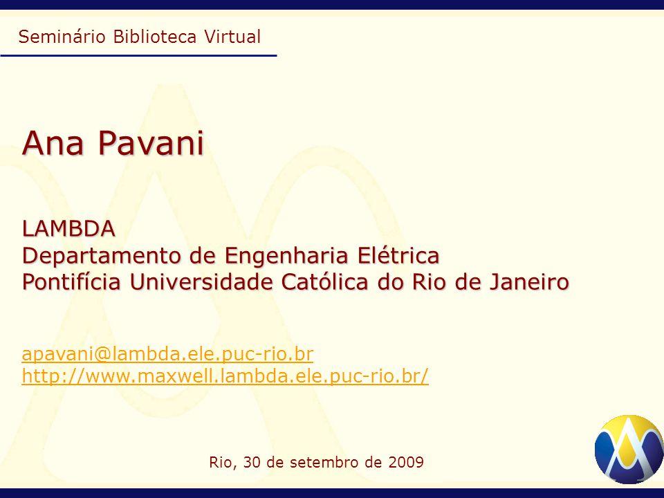 Ana Pavani LAMBDA Departamento de Engenharia Elétrica Pontifícia Universidade Católica do Rio de Janeiro apavani@lambda.ele.puc-rio.br http://www.maxw