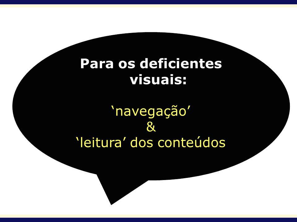 Para os deficientes visuais: navegação & leitura dos conteúdos