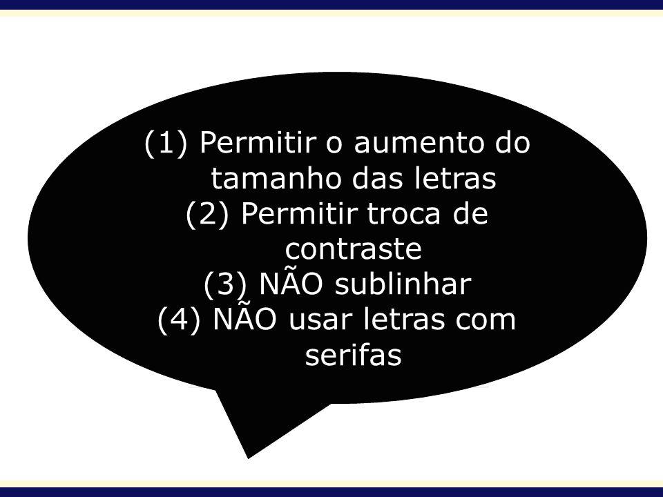(1) Permitir o aumento do tamanho das letras (2) Permitir troca de contraste (3) NÃO sublinhar (4) NÃO usar letras com serifas