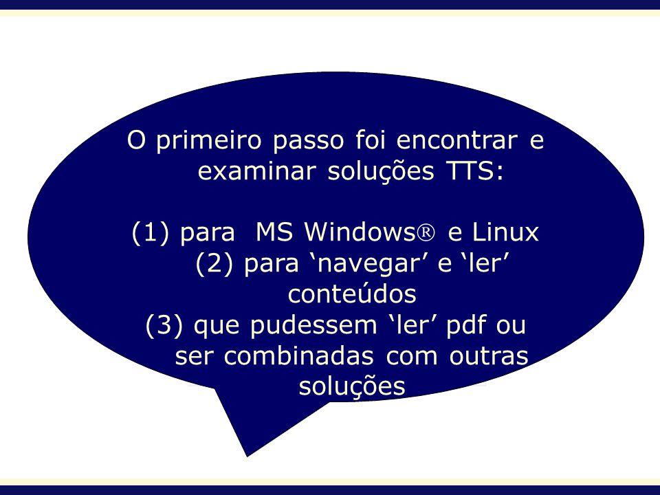 O primeiro passo foi encontrar e examinar soluções TTS: (1) para MS Windows e Linux (2) para navegar e ler conteúdos (3) que pudessem ler pdf ou ser c