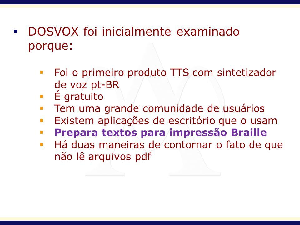 DOSVOX foi inicialmente examinado porque: Foi o primeiro produto TTS com sintetizador de voz pt-BR É gratuito Tem uma grande comunidade de usuários Ex
