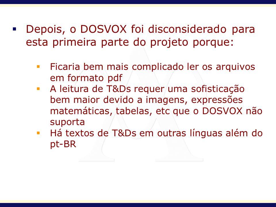 Depois, o DOSVOX foi disconsiderado para esta primeira parte do projeto porque: Ficaria bem mais complicado ler os arquivos em formato pdf A leitura d