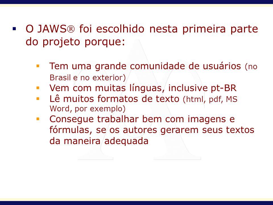 O JAWS foi escolhido nesta primeira parte do projeto porque: Tem uma grande comunidade de usuários (no Brasil e no exterior) Vem com muitas línguas, i
