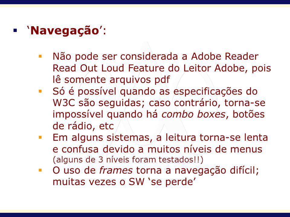 Navegação: Não pode ser considerada a Adobe Reader Read Out Loud Feature do Leitor Adobe, pois lê somente arquivos pdf Só é possível quando as especif