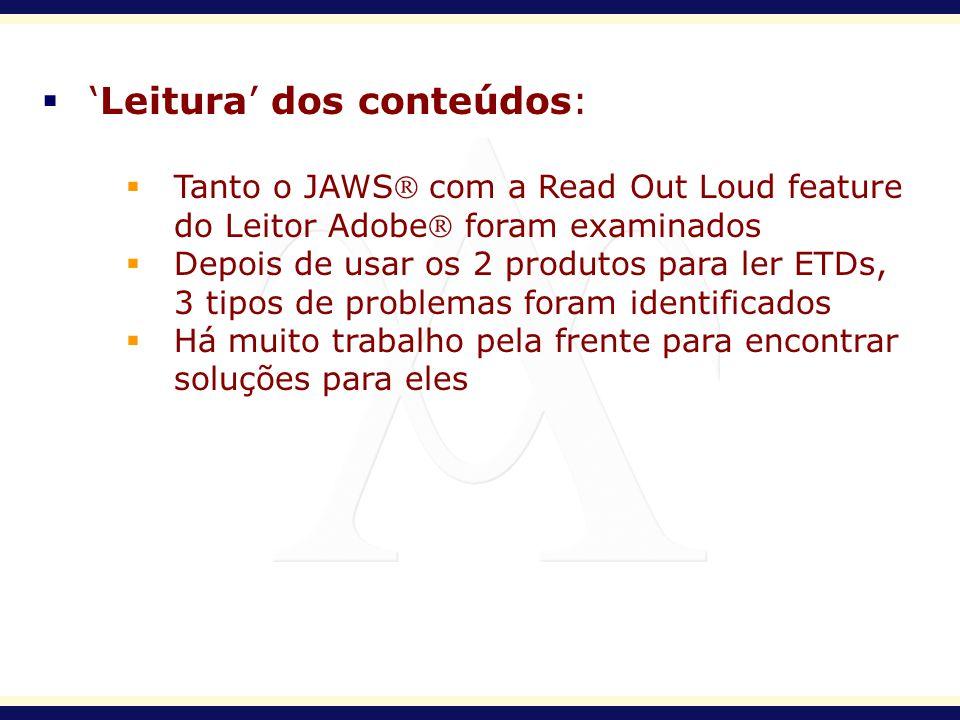 Leitura dos conteúdos: Tanto o JAWS com a Read Out Loud feature do Leitor Adobe foram examinados Depois de usar os 2 produtos para ler ETDs, 3 tipos d