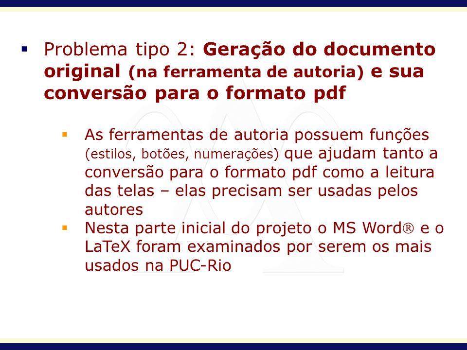 Problema tipo 2: Geração do documento original (na ferramenta de autoria) e sua conversão para o formato pdf As ferramentas de autoria possuem funções