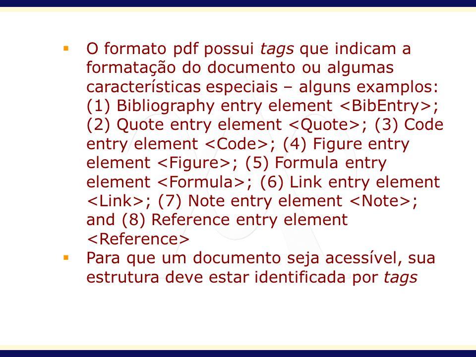 O formato pdf possui tags que indicam a formatação do documento ou algumas características especiais – alguns examplos: (1) Bibliography entry element
