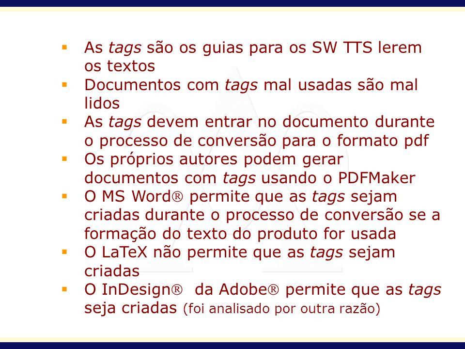 As tags são os guias para os SW TTS lerem os textos Documentos com tags mal usadas são mal lidos As tags devem entrar no documento durante o processo