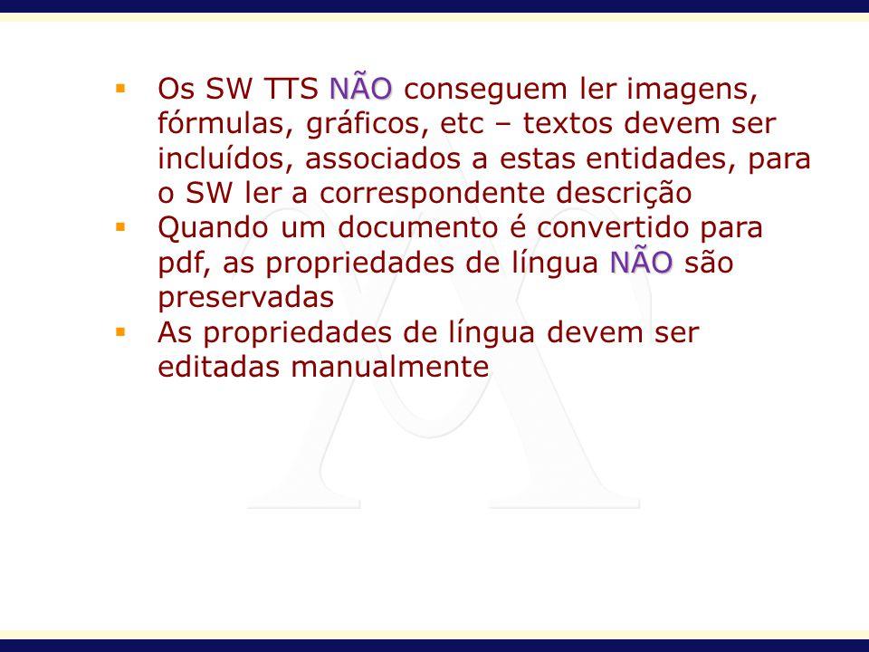 NÃO Os SW TTS NÃO conseguem ler imagens, fórmulas, gráficos, etc – textos devem ser incluídos, associados a estas entidades, para o SW ler a correspon